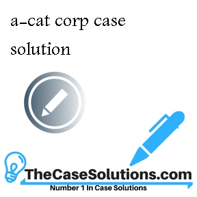 a-cat corp case solution
