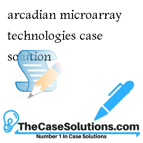 arcadian microarray technologies case solution