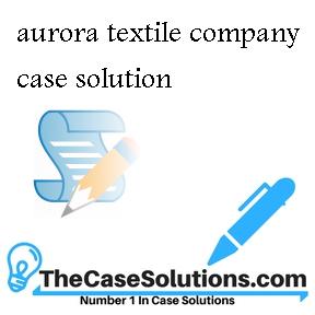 aurora textile company case solution