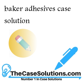 baker adhesives case solution