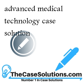 advanced medical technology case solution