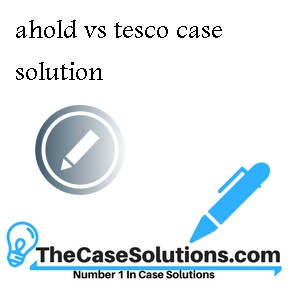ahold vs tesco case solution