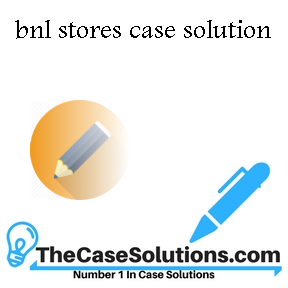 bnl stores case solution
