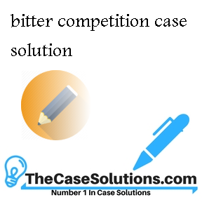 bitter competition case solution