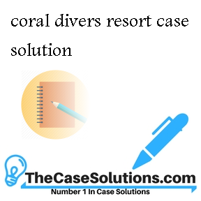 coral divers resort case solution