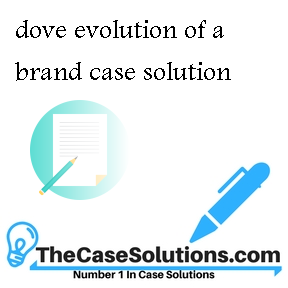 dove evolution of a brand case solution