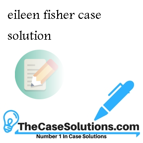 eileen fisher case solution