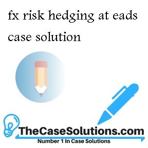 fx risk hedging at eads case solution