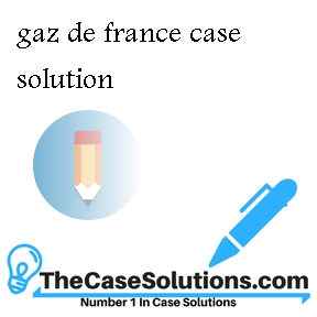 gaz de france case solution