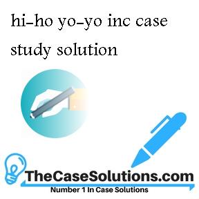 hi-ho yo-yo inc case study solution