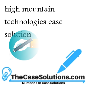 high mountain technologies case solution