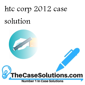 htc corp 2012 case solution