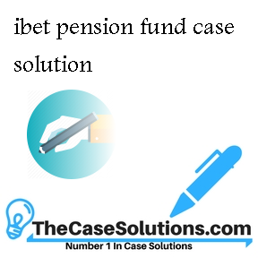 ibet pension fund case solution