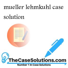 mueller lehmkuhl case solution