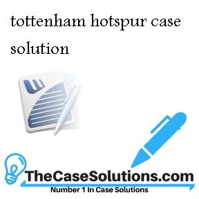 tottenham hotspur case solution