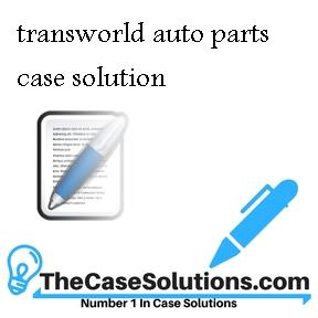 transworld auto parts case solution
