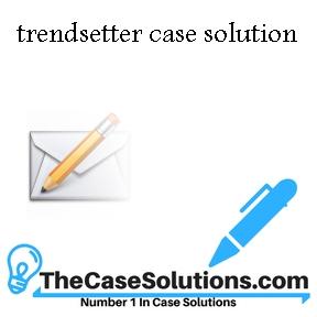 trendsetter case solution