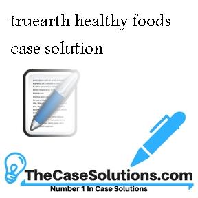truearth healthy foods case solution