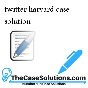 twitter harvard case solution
