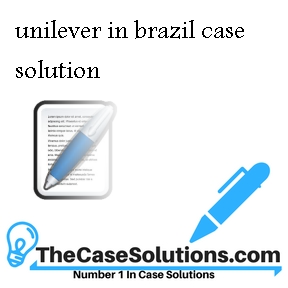 unilever in brazil case solution