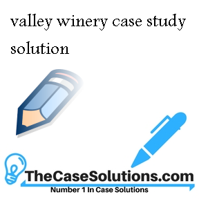 valley winery case study solution