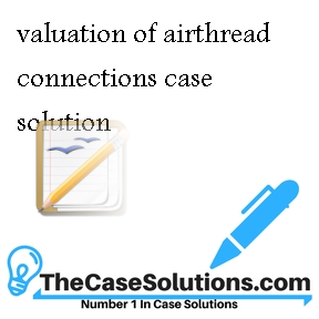 Valuation Of Airthread Connections Case Solution And Analysis Hbr Case Study Solution Analysis Of Harvard Case Studies