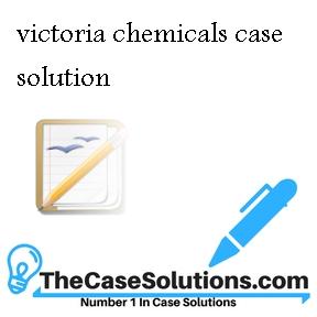 victoria chemicals case solution