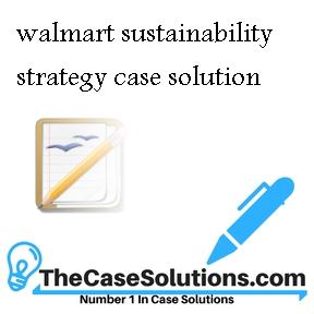 walmart sustainability strategy case solution