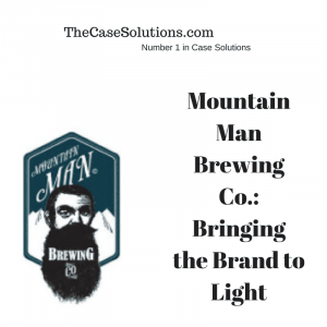 Mountain Man Brewing Co.: Bringing the Brand to Light Case Solution