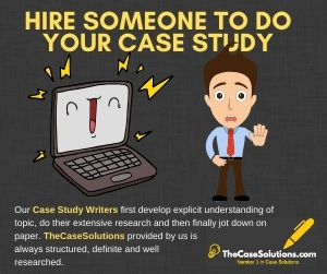 Hire someone to do your Case Study