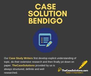 Case Solution Bendigo