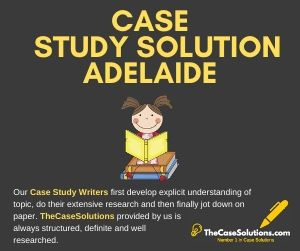Case Study Solution Adelaide