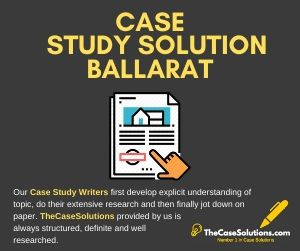 Case Study Solution Ballarat