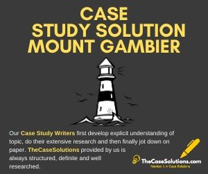 Case Study Solution Mount Gambier