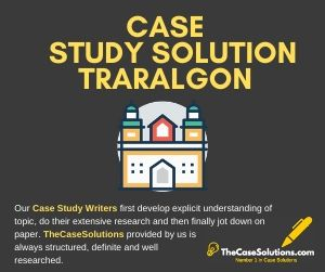 Case Study Solution Traralgon