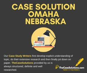 Case Solution Omaha Nebraska