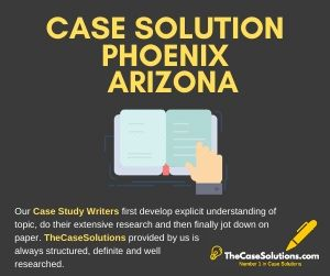Case Solution Phoenix Arizona