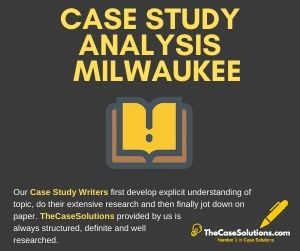 Case Study Analysis Milwaukee
