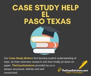 Case Study Help El Paso Texas