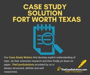 Case Study Solution Fort Worth Texas