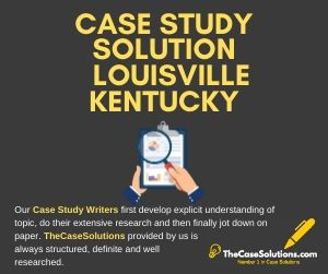 Case Study Solution Louisville Kentucky