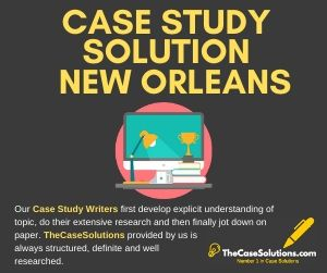 Case Study Solution New Orleans