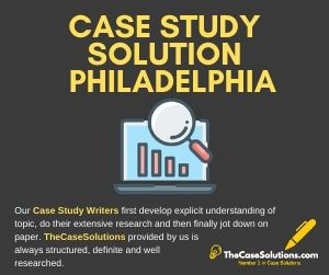 Case Study Solution Philadelphia