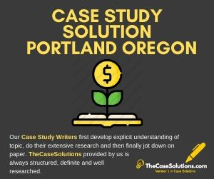 Case Study Solution Portland Oregon