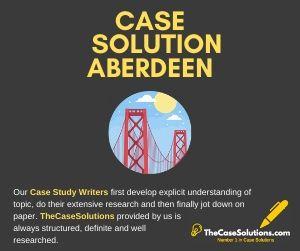 Case Solution Aberdeen
