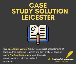 Case Study Solution Leicester