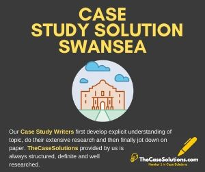 Case Study Solution Swansea