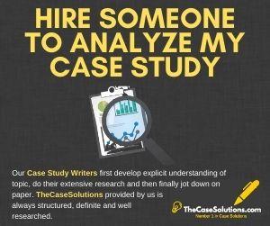 Hire Someone To Analyze My Case Study