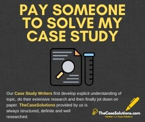 Pay Someone To Solve My Case Study
