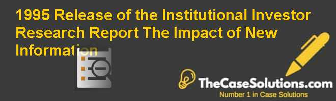 1995 Release of the Institutional Investor Research Report: The Impact of New Information Case Solution